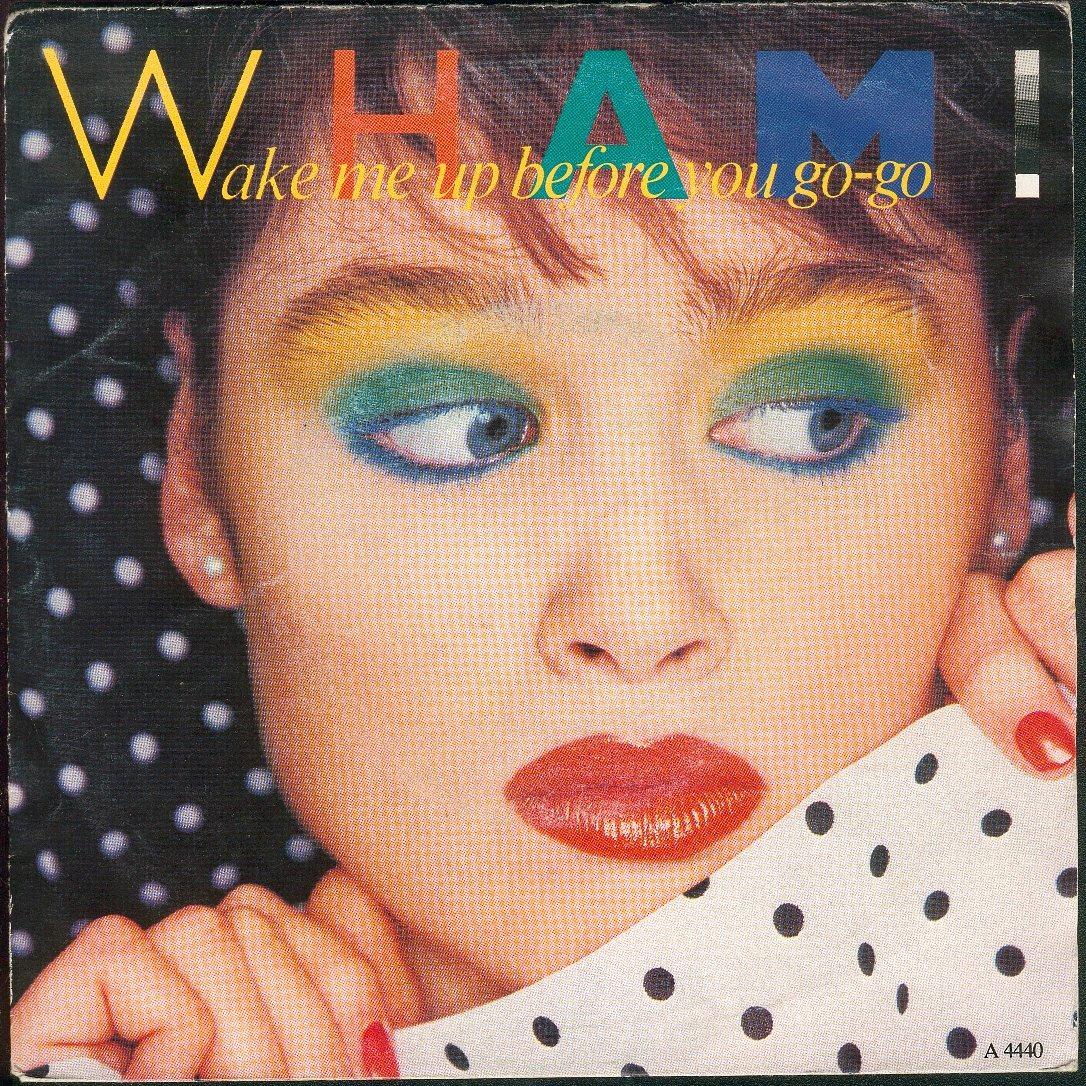 Wham wake me up before you go go