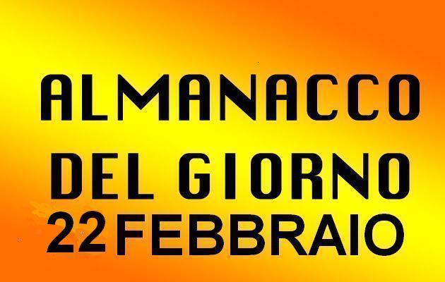 almanacco del giorno 22 febbraio