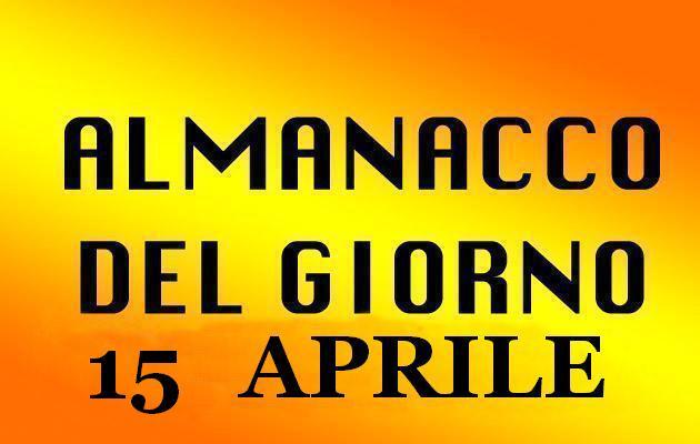 almanacco del giorno 15 aprile