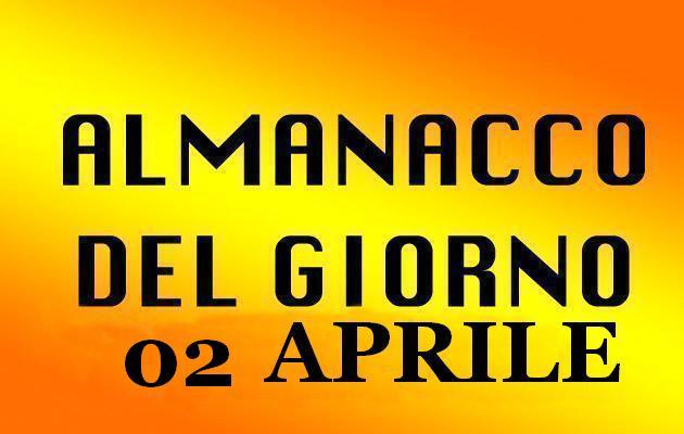 almanacco del giorno 02 aprile