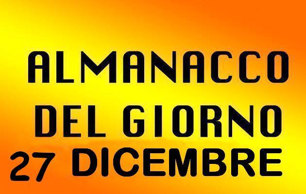 almanacco del giorno 27 dicembre