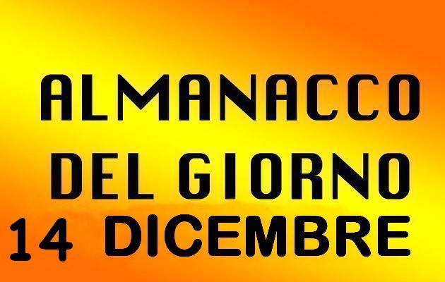 almanacco del giorno 14 dicembre
