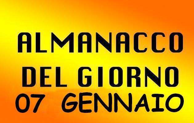 ALMANACCO DEL GIORNO 07 GENNAIO