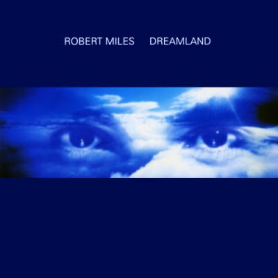 Dreamland - Robert Miles -