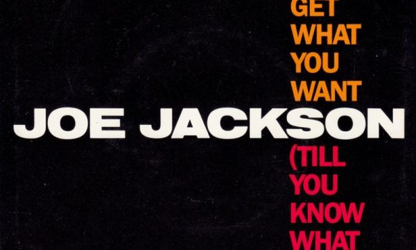 YOU CAN'T GET WHAT YOU WANT – Joe Jackson – (1984)