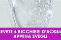 Curiosando su Virgilio  - PERCHE' FA BENE BERE ACQUA LA MATTINA A DIGIUNO